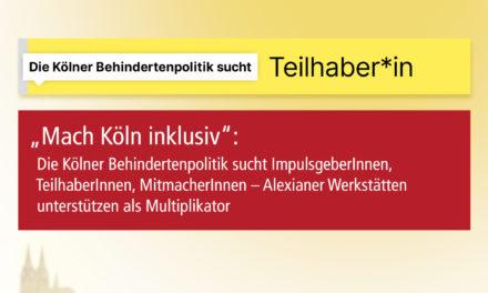"""""""Mach Köln inklusiv"""": Die Kölner Behindertenpolitik sucht ImpulsgeberInnen, TeilhaberInnen, MitmacherInnen – Alexianer Werkstätten und GWK unterstützen als Multiplikatoren"""
